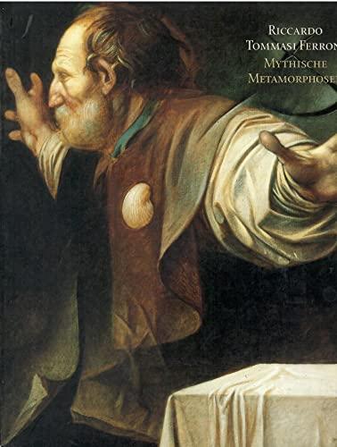 Riccardo Tommasi Ferroni. Mythische Metamorphosen. Texte von: Tommasi Ferroni, Riccardo