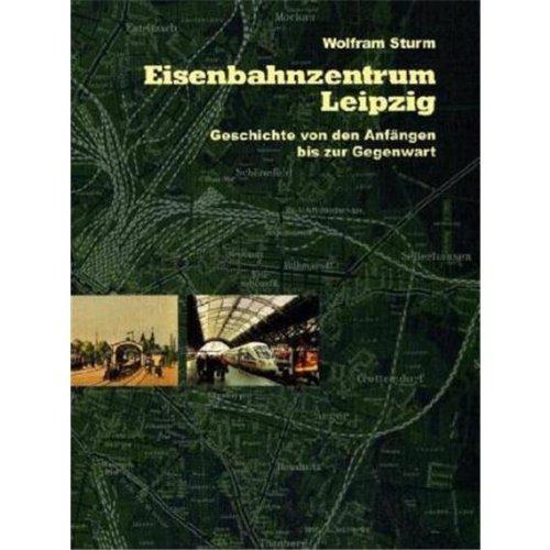 9783980720199: Eisenbahnzentrum Leipzig: Geschichte von den Anfängen bis zur Gegenwart