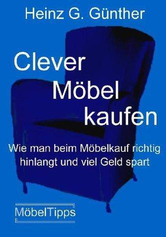 9783980739368: Clever Möbel kaufen. Wie man beim Möbelkauf richtig hinlangt und viel Geld spart. (Livre en allemand)
