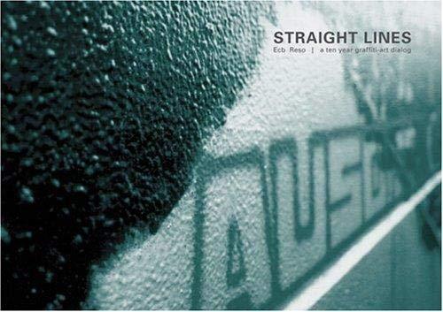 Straight Lines: a ten year graffiti-art dialog (German Edition): Ecb Reso; P. Jungfleisch; H. ...
