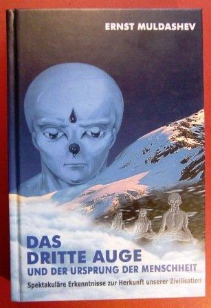 9783980750707: Das dritte Auge und der Ursprung der Menschheit. Spektakuläre Erkenntnisse zur Herkunft unserer Zivilisation