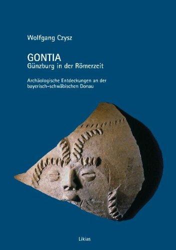 9783980762823: Gontia. Günzburg in der Römerzeit: Archäologische Entdeckungen an der bayerisch-schwäbischen Donau (Livre en allemand)