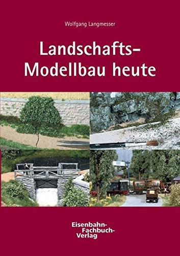 Landschafts-Modellbau heute [Gebundene Ausgabe] von Wolfgang Langmesser: Wolfgang Langmesser