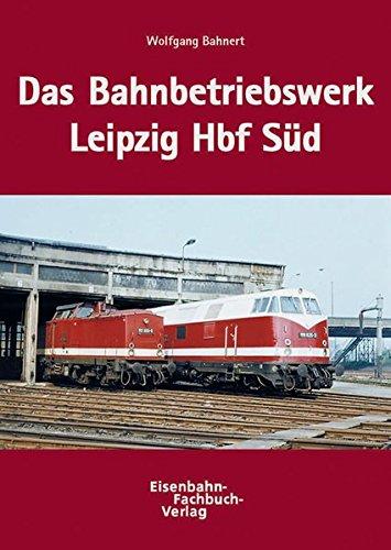 9783980774888: Das BW Leipzig Hbf Süd: Chronik des ältesten Bahnbetriebswerkes in Deutschland