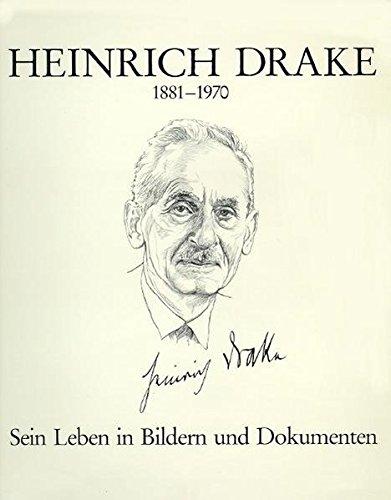 9783980775847: Heinrich Drake 1881-1970, Sein Leben in Bildern und Dokumenten,