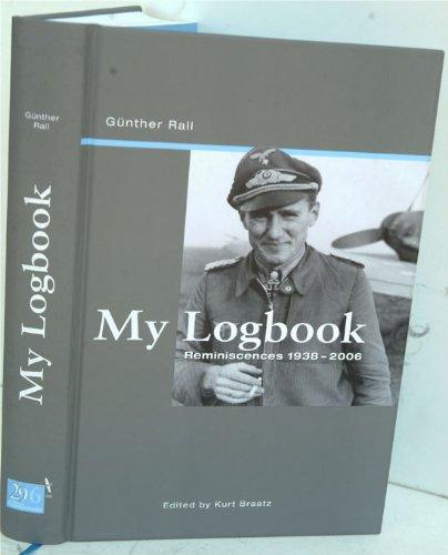 My Logbook: Reminiscences 1938-2006 (Signed): Rall, Gunther; Kurt Braaz, editor