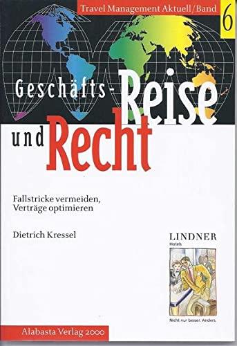Geschäftsreise und Recht: Fallstricke vermeiden - Verträge optimieren: Kressel, Dietrich