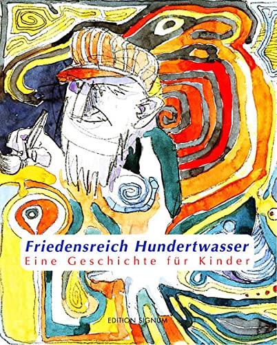 9783980800136: Friedensreich Hundertwasser. Eine Geschichte für Kinder