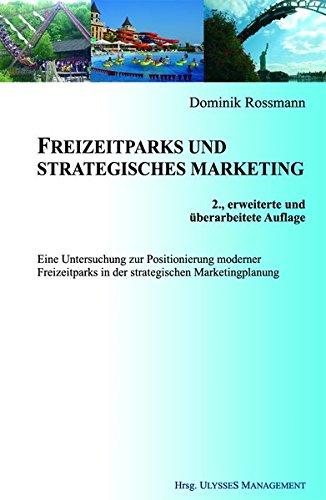 9783980805797: Freizeitparks und strategisches Marketing: Eine Untersuchung zur Positionierung moderner Freizeitparks in der strategischen Marketingplanung unter ... darauf basierenden Segmentierungsverfahren
