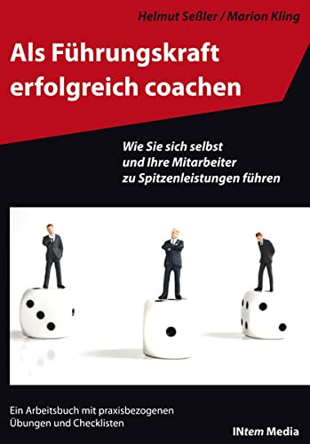 9783980814874: Als Führungskraft erfolgreich coachen: Wie Sie sich selbst und ihre Mitarbeiter zu Spitzenleistungen führen. Ein Arbeitsbuch mit praxisbezogenen Übungen und Checklisten