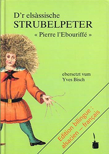 D'r elsässische Stubelpeter. Pierre l'Ebouriffé: Edition bilingue: Heinrich Hoffmann