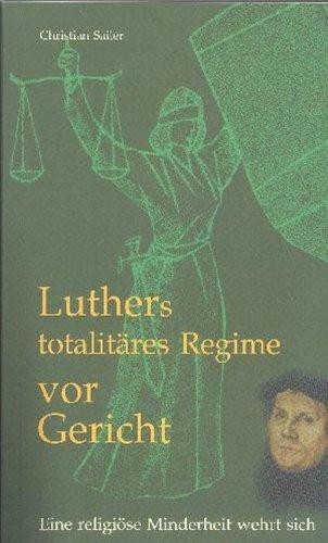 9783980832205: Luthers totalit�res Regime vor Gericht: Eine religi�se Minderheit wehrt sich