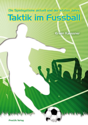 9783980842518: Die Spielsysteme aktuell und der letzten Jahre - Taktik im Fussball