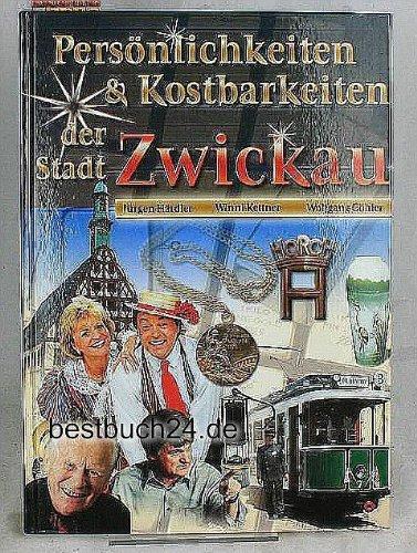 9783980851206: Persönlichkeiten und Kostbarkeiten der Stadt Zwickau (Livre en allemand)