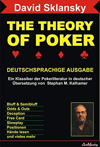 The Theory Of Poker Deutschsprachige Ausgabe: Ein Klassiker der Pokerliteratur: David Sklansky