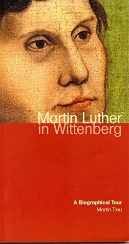 Martin Luther in Wittenberg: A Biographical Tour: Martin Treu