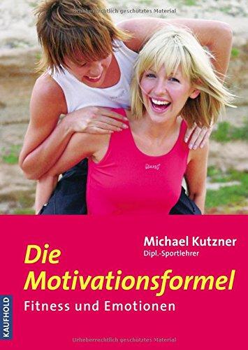 9783980863117: Die Motivationsformel: Fitness und Emotionen