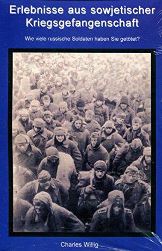 9783980876230: Erlebnisse aus sowjetischer Kriegsgefangenschaft: Wie viele russische Soldaten haben Sie getötet?