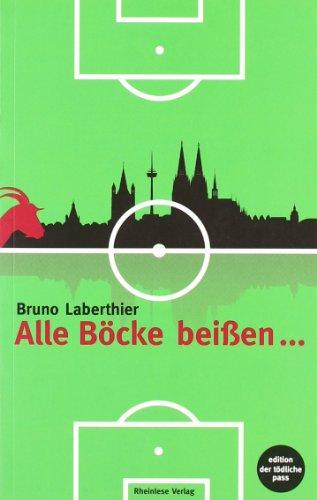 9783980882095: Alle Böcke beißen...: Ein Kölner (Un) Sittenroman und Fußballkrimi aus den 1990er Jahren