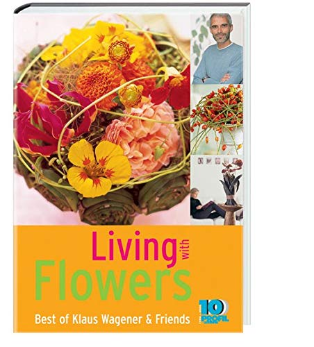 9783980901031: Living with Flowers: Best of Klaus Wagener & Friends