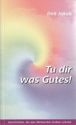 9783980905626: Tu dir was Gutes!: Geschichten, die das (Networker-) Leben schrieb (Livre en allemand)