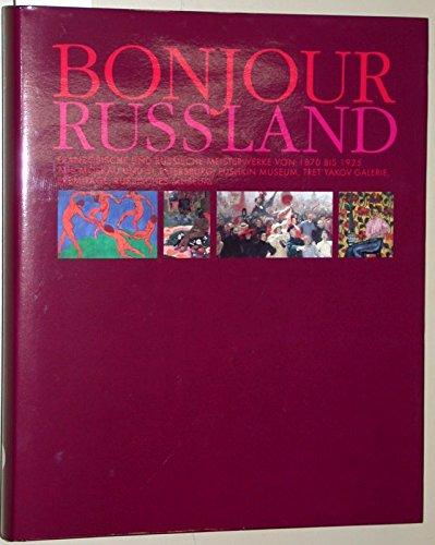 9783980906081: Bonjour Russland: Französische und Russische Meisterwerke von 1870-1925 aus Moskau und St. Petersburg