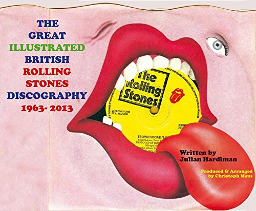 The Great Illustrated British Rolling Stones Discography 1963-2013: Julian Hardiman