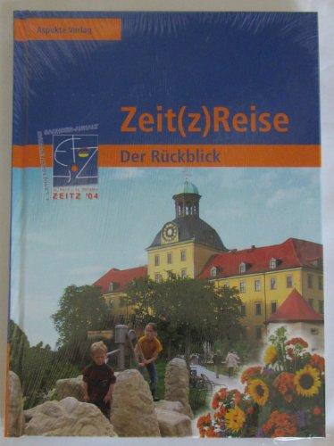 9783980914048: Zeit(z)Reise Der Rückblick. Die Landesgartenschau 2004 in Zeitz - Der Rückblick (Livre en allemand)