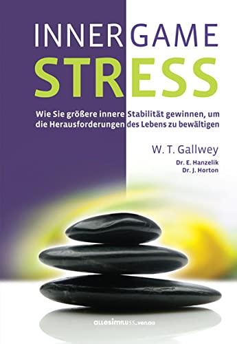 9783980916769: INNER GAME STRESS: Wie Sie größere innere Stabilität gewinnen, um die Herausforderungen des Lebens zu bewältigen