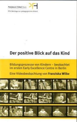 9783980917971: Der positive Blick auf das Kind: Bildungsprozesse von Kindern - beobachtet im ersten Early Excellence Centre in Berlin: eine Videobeobachtung [Alemania] [VHS]