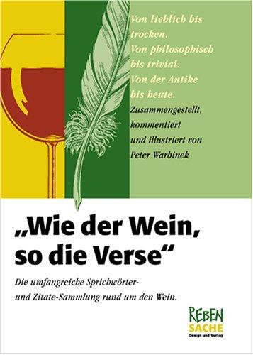 9783980922517: Wie der Wein, so die Verse: Umfangreiche Sprichw�rter- und Zitatesammlung rund um den Wein.Von lieblich bis trocken.Von philosophisch bis trivial.Von der Antike bis heute