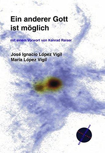 Ein anderer Gott ist möglich. 100 Interviews mit Jesus Christus. Mit einem Vorwort von Konrad Raiser. - López Vigil, María und José Ignacio López Vigil