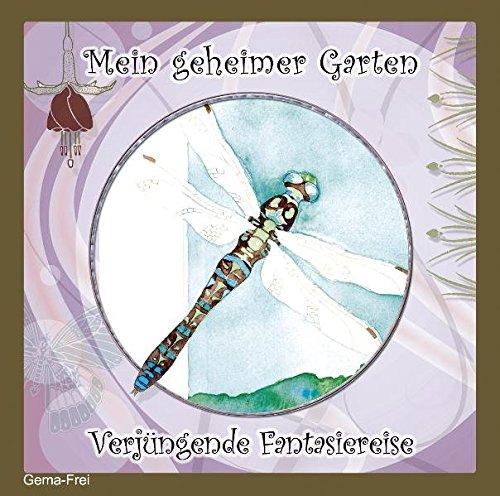 9783980945950: Mein geheimer Garten - Verj�ngende Fantasiereise: ZUH�REN - ENTSPANNEN - SCH�N SEIN