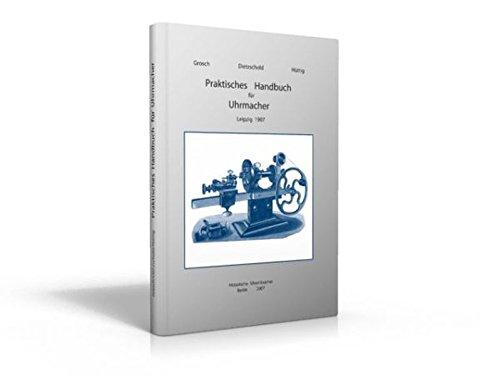 9783980955720: Praktisches Handbuch für Uhrmacher: Anleitung zur Kenntnis der in Anwendung kommenden Metalle, zur vorteilhaften Einrichtung der Werkzeuge und ... und Uhrenteilen und zur Regulierung der Uhren
