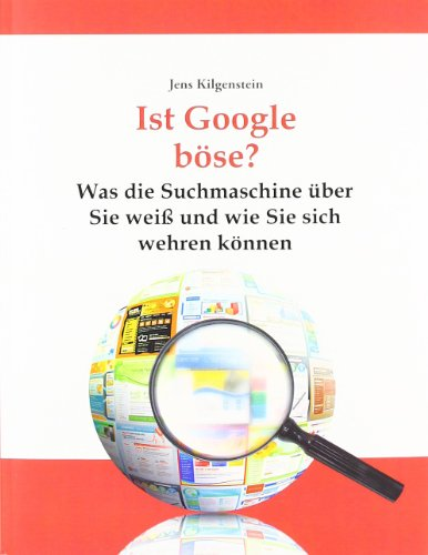 9783980956789: Ist Google böse? Was die Suchmaschine über Sie weiß und wie Sie sich wehren können