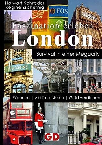 9783980963084: Faszination erleben: London. Survival in einer Megacity: Wohnen, Akklimatisieren, Geld verdienen