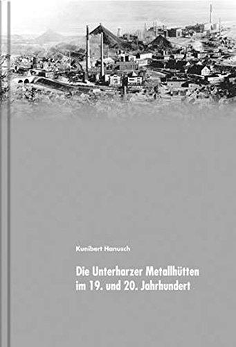 9783980970419: Die Unterharzer Metallhütten im 19. ind 20. Jahrhundert: Chronik eines Wandels