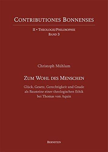 9783980976251: Zum Wohl des Menschen: Glück, Gesetz, Gerechtigkeit und Gnade als Bausteine einer theologischen Ethik bei Thomas von Aquin