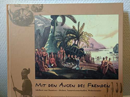 9783980976701: Mit den Augen des Fremden: Adelbert von Chamisso - Dichter, Naturwissenschaftler, Weltreisender