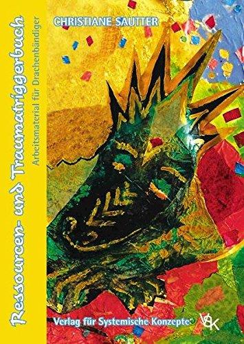 Ressourcen- und Traumatriggerbuch: Arbeitsmaterial für Drachenbändiger