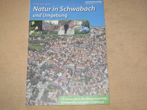 9783981004533: Natur in Schwabach und Umgebung: 13 Touren durch die Naturschauplätze Schwabachs und seiner Umgebung