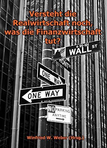 9783981022889: Versteht die Realwirtschaft noch, was die Finanzwirtschaft tut?