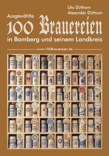 9783981025705: 100 Brauereien: Ausgewählte 100 Brauereien in Bamberg und seinem Landkreis