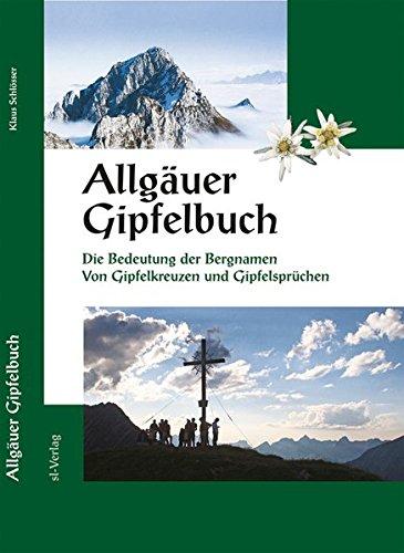 9783981032048: Allgäuer Gipfelbuch: Bedeutung der Bergnamen. Gipfelkreuze und Gipfelsprüche