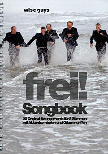frei! Songbook 6: 20 Original-Arrangements für 5 Stimmen mit Akkordsymbolen und Gitarrengriffen. 5 Stimmen a cappella. Songbook. - Wise Guys