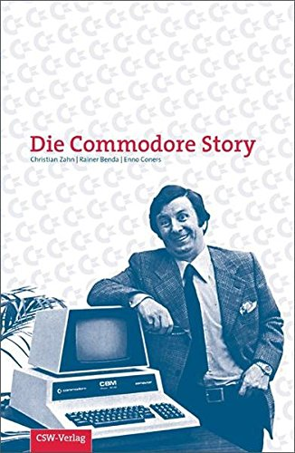 9783981049459: Commodore Story: Eine Biographie der Firma Commodore
