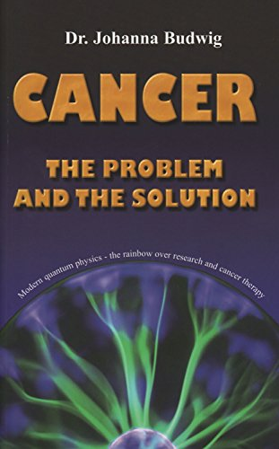 Cancer - The Problem and the Solution: Budwig, Johanna, Hirneise, Nexus