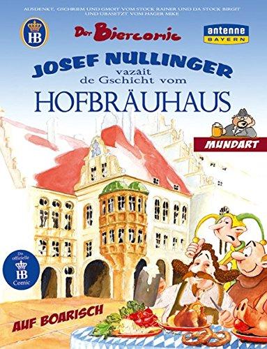 9783981053005: Der Bier Comic. Bayerische Ausgabe. Josef Nullinger verzait de Gschicht vom Hofbrauhaus (German Edition)