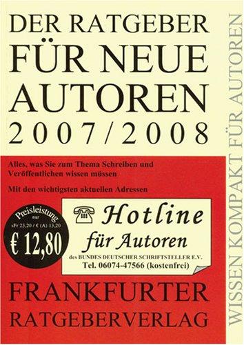 9783981054804: Der Ratgeber für neue Autoren 2007/2008. Alles was Sie zum Thema Schreiben und Veröffentlichen wissen müssen