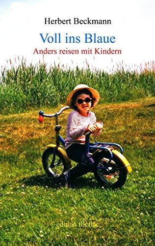9783981059960: Voll ins Blaue. Anders reisen mit Kindern: Neuausgabe